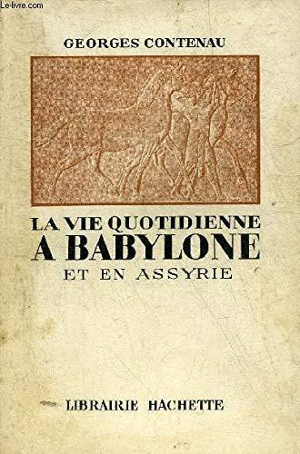 La vie quotidienne à Babylone et en Assyrie