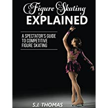 Figure Skating Explained: A Spectator's Guide to Competitive Figure Skating (English Edition)