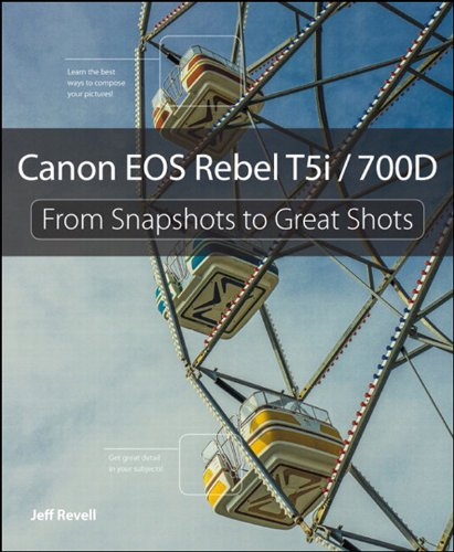 Canon EOS Rebel T5i / 700D: From Snapshots to Great Shots por Jeff Revell