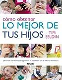 Cómo obtener lo mejor de tus hijos: Desarrolla sus capacidades y potencia su autoestima con el método Montessori (EMBARAZO, BEBE Y NIÑO)