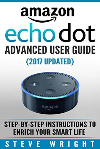 amazon-echo-dot-amazon-dot-advanced-user-guide-2017-updated-step-by-step-instructions-to-enrich-your