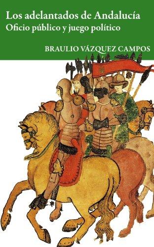 Los adelantados de Andalucía. Oficio público y juego político. (Los adelantados en la Corona de Castilla nº 1)