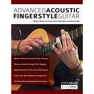 Advanced Acoustic Fingerstyle Guitar: Master Modern Acoustic Guitar Techniques With Daryl Kellie (Play Acoustic Guitar)