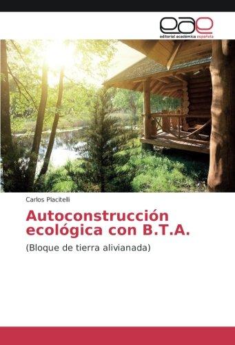 Autoconstrucción ecológica con B.T.A.: (Bloque de tierra alivianada) por Carlos Placitelli