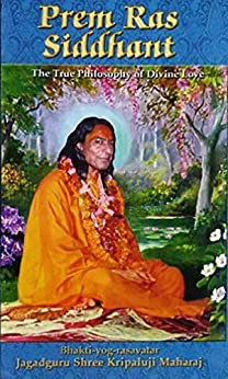 The True Philosophy of Divine Love: Prem Ras Siddhant by [Maharaj, Jagadguru Shri Kripalu Ji]
