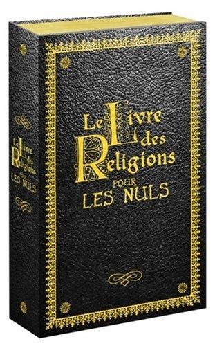 Le Livre des Religions pour les Nuls : Le Judasme pour les Nuls ; Le Christianisme pour les Nuls ; L'Islam pour les Nuls ; La Torah pour les Nuls ; La Bible pour les Nuls ; Le Coran pour les Nuls