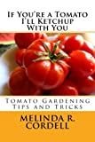 If You're a Tomato I'll Ketchup With You: Tomato Gardening Tips and Tricks: Volume 3
