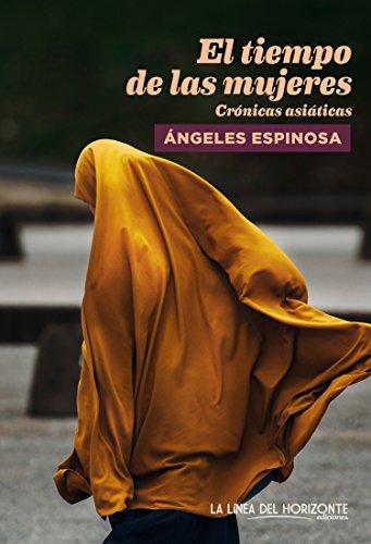 El tiempo de las mujeres: Crónicas asiáticas (Colección: Fuera de sí.  Contemporáneos. nº 8) por Ángeles Espinosa