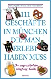 111 Geschäfte in München, die man gesehen haben muss: Reiseführer - Alexandra Brücher-Huberova