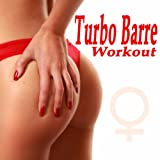 Turbo Barre Workout (The Total Booty, Butt, Lean Legs, Arms, Abs, Strengthen, Thights, Curves, Sculpting Training Workout)