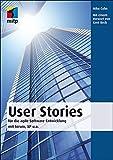 User Stories: für die agile Software-Entwicklung mit Scrum, XP u.a. (mitp Professional)
