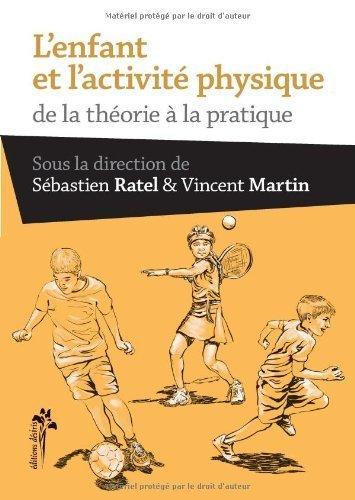 L'enfant et l'activit physique : De la thorie  la pratique de Sbastien Ratel (8 fvrier 2014) Broch