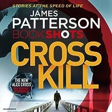 Cross Kill: BookShots (An Alex Cross Thriller, Band 1)