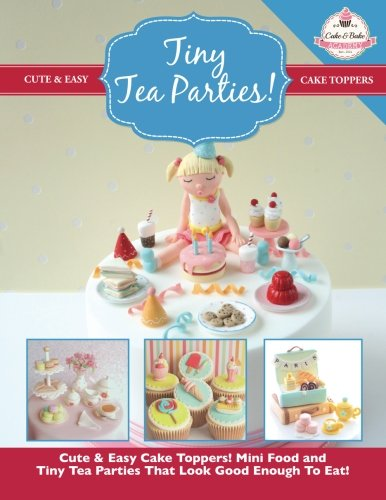 Preisvergleich Produktbild Tiny Tea Parties!: Mini Food and Tiny Tea Parties That Look Good Enough To Eat! (Cute & Easy Cake Toppers Collection)