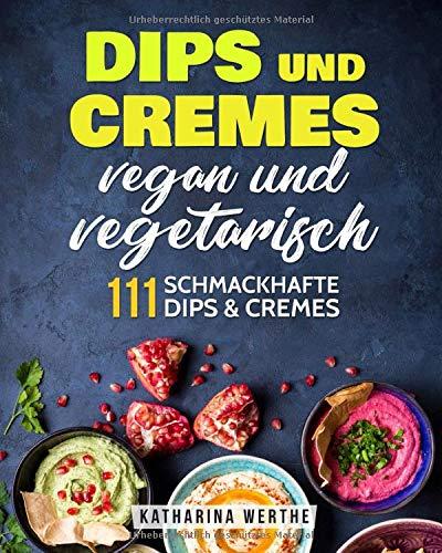 Dips und Cremes - vegan und vegetarisch: 111 schmackhafte Dips nd Cremes (vegane und vegetarische Dips und Cremes, Band 2) Stand-creme