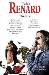 Théâtre de Jules Renard : La Demande, Le Plaisir de rompre, Le Pain de ménage, Poil de carotte, Monsieur Vernet, Huit jours à la campagne, Le Coucin ... J'ai le coeur plein de feuilles mortes