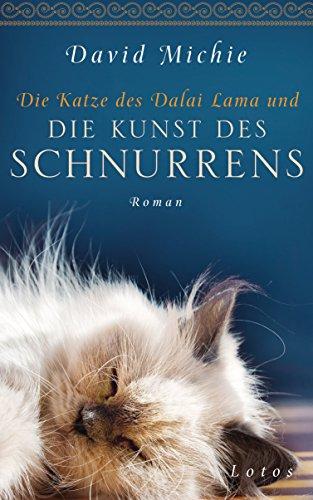 Die Katze des Dalai Lama und die Kunst des Schnurrens: Roman von [Michie, David]