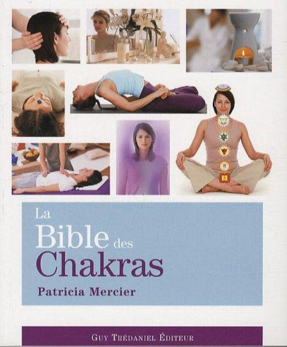 La Bible des Chakras : Un guide complet pour travailler avec les chakras