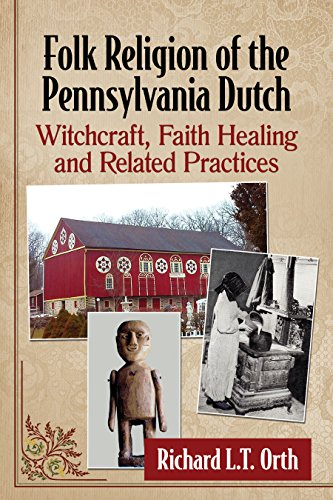 Folk Religion of the Pennsylvania Dutch: Witchcraft, Faith Healing and Related Practices by [Orth, Richard L.T.]