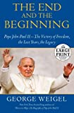 The End and the Beginning: Pope John Paul II -- The Victory of Freedom, the Last Years, the Legacy (Random House Large Print)
