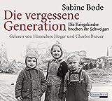 Die vergessene Generation: Die Kriegskinder brechen ihr Schweigen - Sabine Bode