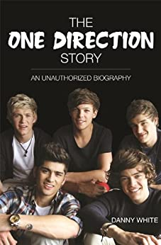 1D - The One Direction Story: An Unauthorized Biography by [White, Danny]
