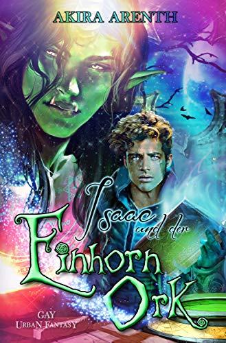 Isaac und der Einhorn-Ork: Gay Urban Fantasy