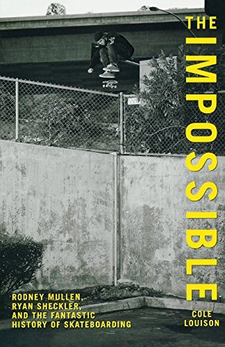 The Impossible: Rodney Mullen, Ryan Sheckler, and the Fantastic History of Skateboarding (English Edition)