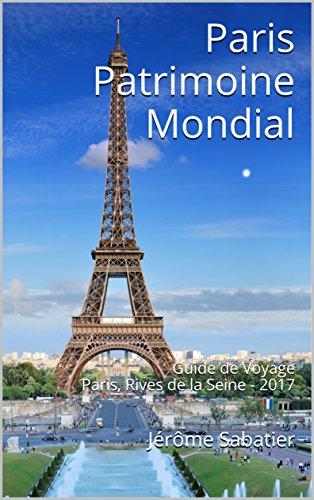 Couverture du livre Paris Patrimoine Mondial: Guide de Voyage Paris, Rives de la Seine - 2017