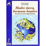 Madre tierra, hermano hombre. Introducción a la Ecología Humana (Alba y mayo, ciencia)