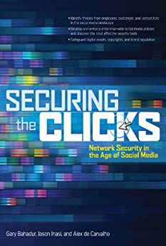 Securing the Clicks Network Security in the Age of Social Media by [Bahadur, Gary, Inasi, Jason, de Carvalho, Alex]
