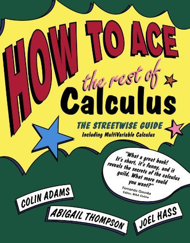 How to Ace the Rest of Calculus: The Streetwise Guide, Including MultiVariable Calculus (How to Ace S) by Colin Adams (2001-05-01)