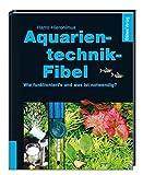 Aquarientechnik-Fibel: Wie funktionierts, was ist notwendig?