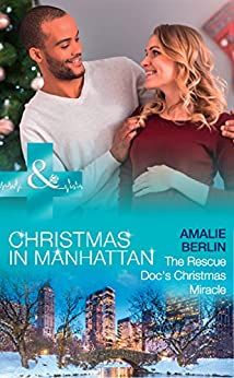 The Rescue Doc's Christmas Miracle (Mills & Boon Medical) (Christmas in Manhattan, Book 4) by [Berlin, Amalie]