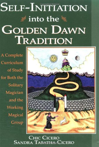 Self-Initiation Into the Golden Dawn Tradition: A Complete Cirriculum of Study for Both the Solitary Magician and the Working Magical Group: A ... and the Working Magical Group (Llewell)