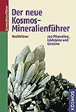 Der neue Kosmos-Mineralienführer: 700 Mineralien, Edelsteine und Gesteine - Rupert Hochleitner