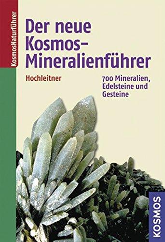 Der neue Kosmos-Mineralienführer: 700 Mineralien, Edelsteine und Gesteine