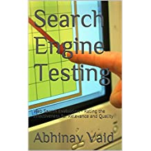 Search Engine Testing: Web Search Evaluation - Rating the effectiveness for Relevance and Quality (English Edition)