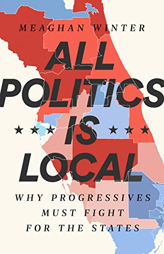 All Politics Is Local: Why Progressives Must Fight for the States (English Edition)