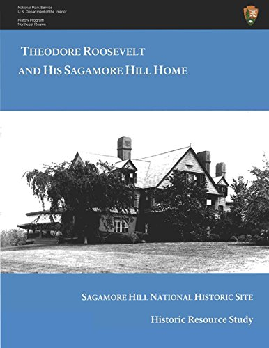 Theodore  Roosevelt and His Sagamore Hill Home: Historic Resource Study Sagamore Hill National Historic Site - Roosevelt Sagamore Hill
