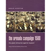 The Armada Campaign 1588: The Great Enterprise Against England (Praeger Illustrated Military History) by Angus Konstam (2005-09-14)