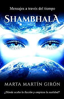 Shambhala: Mensajes a través del tiempo.  - ¿Ficción o realidad? (Spanish Edition) by [Girón, Marta Martín]