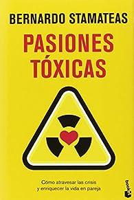 Pasiones tóxicas par Bernardo Stamateas
