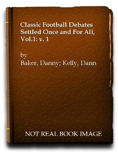 Classic Football Debates Settled Once and For All, Vol.1: v. 1