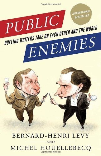 Public Enemies: Dueling Writers Take On Each Other and the World by Bernard-Henri Levy (2011-01-11)