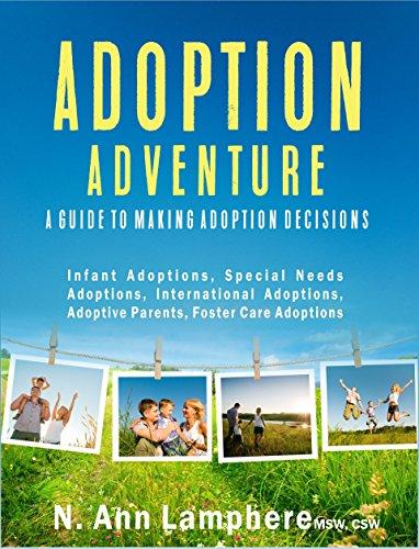 Adoption Adventure:: A Guide to Making Adoption Decisions: Infant Adoptions, Special Needs Adoptions, International Adoptions, Adoptive Parents, Foster Care Adoptions (English Edition)