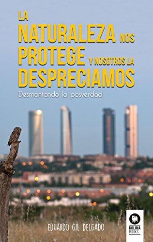 La naturaleza nos protege y nosotros la despreciamos: Desmontando la posverdad por Eduardo Gil Delgado
