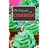 The Cupcake Recipe Cookbook: Delicious Cupcakes You Can Make At Home (English Edition)