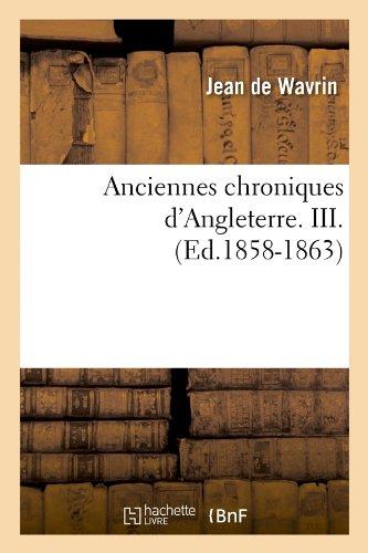 Anciennes chroniques d'Angleterre. III. (Ed.1858-1863) par Jean de Wavrin