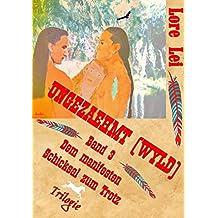 Ungezaehmt (Wyld) Band 3: Dem manifesten Schicksal zum Trotz (Trilogie) (Wyld Ungezaehmt (Indianerroman Trilogie))